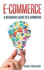 E-Commerce a Beginners Guide to E-Commerce (Business Money Passive Income)