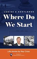 Ladies and Gentlemen - WHERE DO WE START: Life Stories