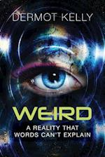 Weird: A Reality that Words Can't Explain