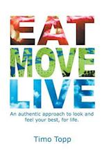 Eat Move Live: An authentic approach to look and feel your best, for life