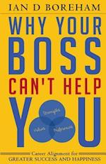 Why Your Boss Can't Help You: Career Alignment for Greater Success And Happiness