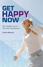 Get happy now: The Toolkit to live the life you deserve