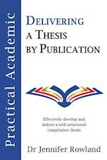 Practical Academic: Delivering a Thesis by Publication