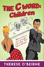 The C Word: Children: When love is not enough. Life after the baby debate.