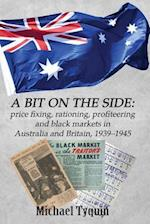 A Bit on the Side: price fixing, rationing, profiteering and black markets in Australia and Britain, 1939-1945