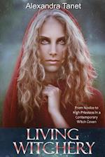 Living Witchery: From Novice to High Priestess in a Contemporary Witch Coven