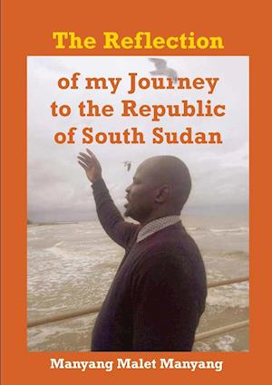 The Reflection of my Journey to the Republic of South Sudan