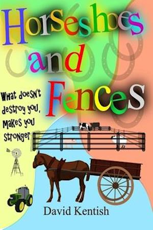 Horseshoes and Fences: What doesn't destroy you makes you stronger.