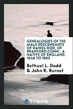 Genealogies of the male descendants of Daniel Dod, of Branford,Conn., a native of England. 1646 to 1863
