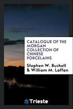 Catalogue of the Morgan Collection of Chinese porcelains