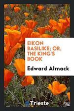 Eikon basilike; or, The king's book