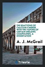 The reactions of calcium carbide with the vapors of certain organic compounds, a dissertation