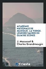 Académie Nationale de Musique. La Vierge. Légende sacrée en quatre scènes af Charles Grandmougin, J. Massenet