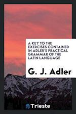 A Key to the Exercises Contained in Adler's Practical Grammar of the Latin Language
