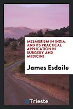 Mesmerism in India, and Its Practical Application in Surgery and Medicine