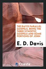 The Davis Parallel Gospels, Being the Three Synoptic Gospels and Some Portions of John af E. D. Davis