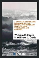 A Grammar of the Kaffir Language. Second Edition, Augmented and Improved, with Vocabulary and Exercises af William B. Boyce, William J. Davis