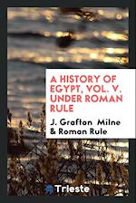 A History of Egypt, Vol. V. Under Roman Rule