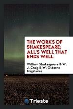 The Works of Shakespeare; All's Well that Ends Well