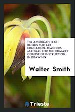 The American Text-Books for Art Education. Teachers' Manual for the Primary Course of Instruction in Drawing