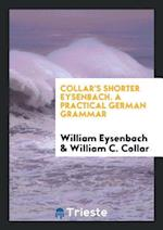 Collar's Shorter Eysenbach. A Practical German Grammar