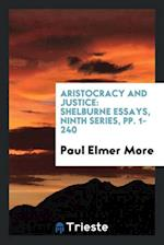 Aristocracy and Justice: Shelburne Essays, Ninth Series, pp. 1-240