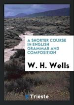 A Shorter Course in English Grammar and Composition