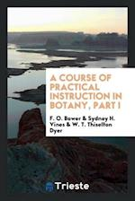 A Course of Practical Instruction in Botany, Part I