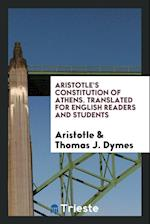 Aristotle's Constitution of Athens. Translated for English Readers and Students af Aristotle, Thomas J. Dymes