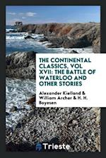 The Continental Classics, Vol XVII: The Battle of Waterloo and Other Stories