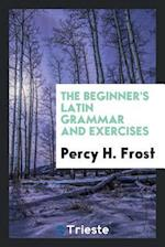 The Beginner's Latin Grammar and Exercises af Percy H. Frost