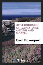Little Books on Art. Miniatures, Ancient and Modern