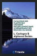 Catalogue Des Plantes Qui Croissent Naturellement Dans Le Departement Des Bouches-Du-Rhone af Alphonse Derbes, L. Castagne