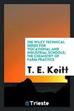 The Wiley Technical Series for Vocational and Industrial Schools; The Chemistry of Farm Practice