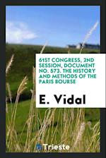 61st congress, 2nd session, Document No. 573. The history and methods of the Paris bourse af E. Vidal