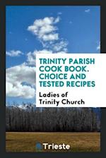 Trinity parish cook book. Choice and Tested Recipes