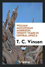 William McCutchan Morrison, twenty years in central Africa