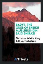Badyi', the Odes of Sheikh Muslihud-Din Sa'di Shirazi