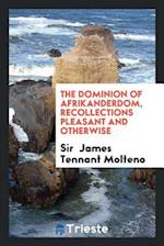 The Dominion of Afrikanderdom, recollections pleasant and otherwise