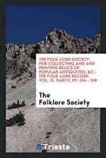The Folk-Lore Society, for collecting and and printing relics of popular antiquities, &c.: The Folk-Lore Record, Vol. III. Part II, pp. 154 - 318