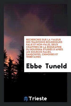 Recherches Sur La Valeur Des Traditions Bouddiques Palie Et Non-Palie; Deux Chapitres de la Biographie Du Bouddha Etudies D'Apres Les Sources Palies,
