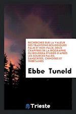 Recherches Sur La Valeur Des Traditions Bouddiques Palie Et Non-Palie; Deux Chapitres de la Biographie Du Bouddha Etudies D'Apres Les Sources Palies, af Ebbe Tuneld