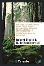 The Russian garland of fairy tales; being Russian folk legends: translate from a collection of chapbooks made in Moscow