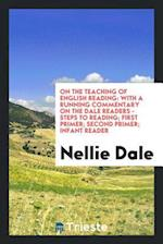 On the teaching of English reading: with a running commentary on the Dale readers - steps to reading; first primer; second primer; infant reader