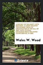 A history of the Ninety-fifth regiment, Illinois infantry volunteers: from its organization in the fall of 1862, until its final discharge from the Un af Wales W. Wood