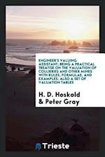 Engineer's valuing assistant; being a practical treatise on the valuation of collieries and other mines with rules, formulae, and examples; also a set af Peter Gray, H. D. Hoskold