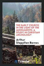 The early church in the light of the monuments; a study in Christian archology