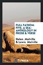 Full fathom five, a sea-anthology in prose & verse af Lewis Melville, Helen Melville