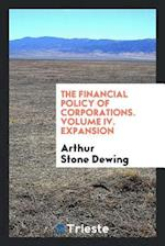 The financial policy of corporations. Volume IV. Expansion