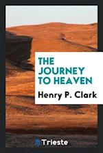 The journey to heaven af Henry P. Clark